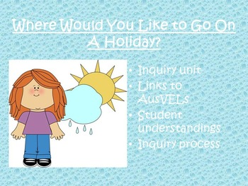 AusVELs Inquiry Unit - Where would you like to go on a holiday?
