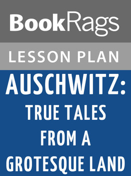 Auschwitz: True Tales from a Grotesque Land Lesson Plans