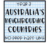 Australia's Neighbouring Countries - No Prep HASS Unit