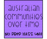 Australian Communities Over Time - No Prep HASS Unit