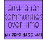 Australian Communities Over Time - No Prep HASS Unit