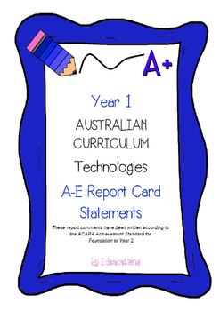 Australian Curriculum Report Comments Year 1 - Technologies
