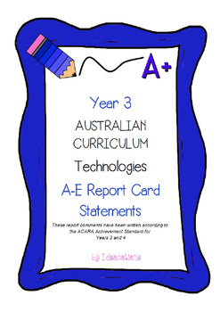 Australian Curriculum Report Comments Year 3 - Technologies