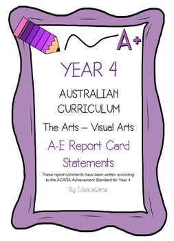 Australian Curriculum Report Comments Year 4 - The Arts - Visual Arts