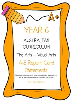 Australian Curriculum Report Comments Year 6 - The Arts - Visual Arts