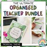 Australian Organised Teacher BUNDLE (Tropical theme)