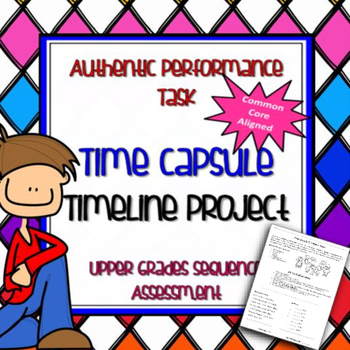 Reading - Sequence Authentic Performance Task Time Capsule Timeline Upper Grades