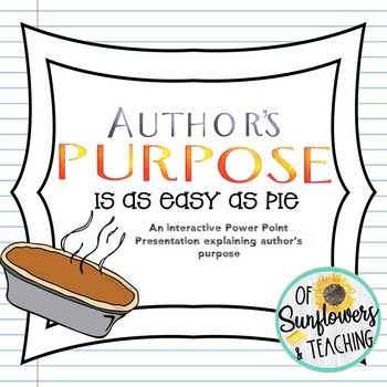 Author's Purpose is as EASY as Pie! {PPT Interactive Lesson}