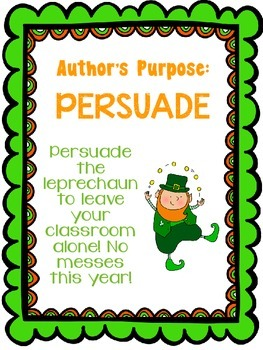 Author's Purpose:  Persuade the leprechaun to leave your classroom alone!
