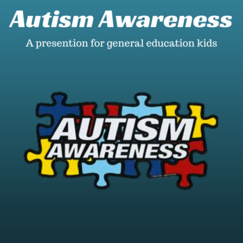 Autism Awareness for General Education Children; An educational presentation