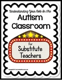 Autism SUBSTITUTE GUIDE –Understanding Your Role in the Autism Classroom