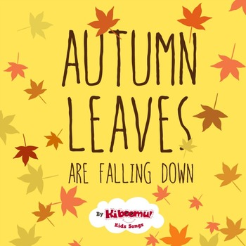 Autumn Leaves are Falling Down (Fall Song)