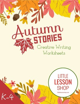 Autumn Stories- Creative Writing Literacy Worksheets and W