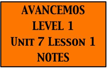 Avancemos 1: Unit 7 Lesson 1 Notes