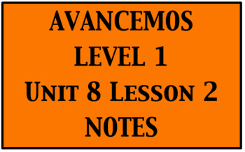 Avancemos 1: Unit 8 Lesson 2 Notes