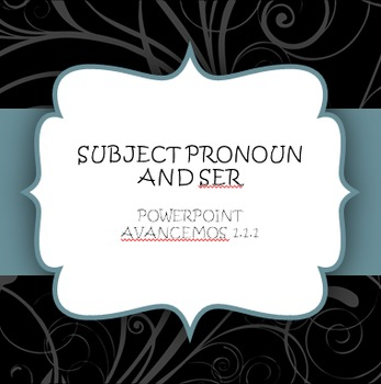 Avancemos 1.1.1 Subject Pronouns and Ser