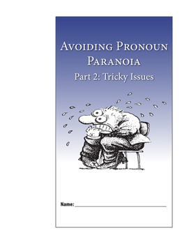 Avoiding Pronoun Paranoia, Part 2: Tricky Issues—Student Guide
