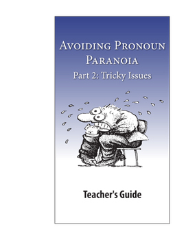 Avoiding Pronoun Paranoia, Part 2: Tricky Issues—Teacher Guide