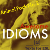 Awesome Idioms! For ENL ESL - Idioms with Animals - Pack 2