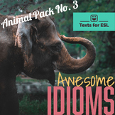 Awesome Idioms! For ENL ESL - Idioms with Animals - Pack 3