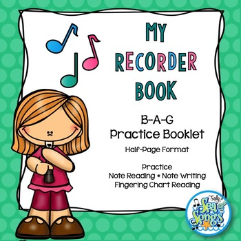 B-A-G Recorder Note Reading, Writing and Fingering Chart Practice Booklet