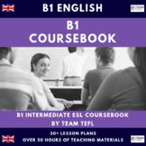 B1 Intermediate English Complete Coursebook Lesson Plans  ESL / EFL (50+hours)