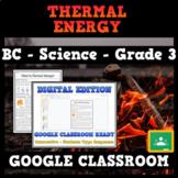BC Science - Grade 3 - Thermal Energy - GOOGLE CLASSROOM