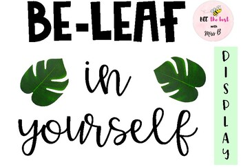 BE-LEAF in yourself display quote