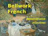 BELLWORK French demonstrative adjectives