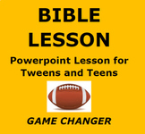 BIBLE LESSON:  GAME CHANGER