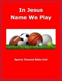 BIBLE UNIT:  IN JESUS NAME WE PLAY   Sports Themed Bible Lessons