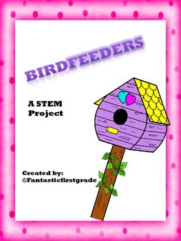 Birdfeeders A 1st Grade Stem Project By Amys Fantastic First Grade