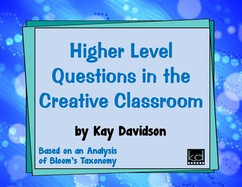 BLOOM'S TAXONOMY:  Higher Level Questions in the Creative