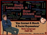 "BODY LANGUAGE PPT - Part 3 ""Eyes-Mouth-Facial Expressions & How Others See YOU!"""