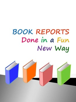 BOOK REPORTS Done in a Fun New Way