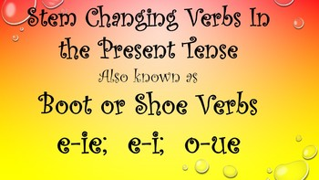 "BOOT AND SHOE VERBS {E-IE; E-I; O-UE} ""STEM CHANGES"""