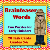 BRAINTEASER WORDS • Puzzles for Early Finishers • Grades 5-6