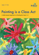 Painting is a Class Act: A Skills-based Approach for 5-7 year olds