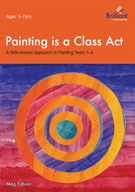 Painting is a Class Act: A Skills-based Approach for 9-11 year olds