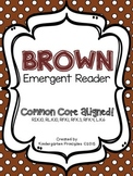 BROWN: Emergent Reader (Common Core Aligned)