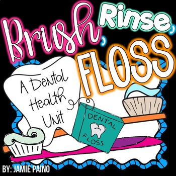 *BRUSH, RINSE, and FLOSS* A Dental Health Unit