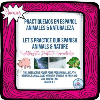 BUENAS:Let's Practice Our Spanish, ANIMALS & NATURE (PowerPoint)