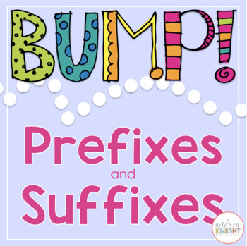 BUMP!  Let's Learn Prefixes and Suffixes