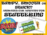 BUMPY, SMOOTH, or STUCK? Animated Car Activity for Stuttering- BOOM Cards!