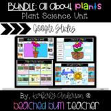 BUNDLE: All About Plants - Unit (Google Slides - 6 Products)