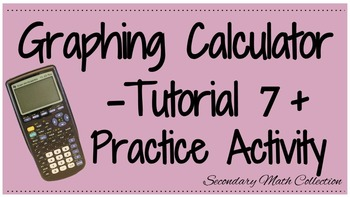 BUNDLE! Graphing Calculator Tutorial 7 and Practice Sheet