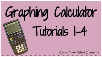 BUNDLE! Graphing Calculator Tutorials 1 - 4 Intro to the Graphing Calculator