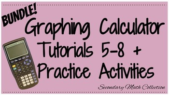 BUNDLE! Graphing Calculator Tutorials 5-8 and Practice She
