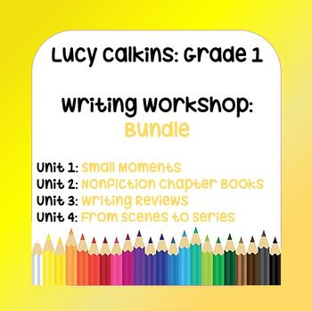 BUNDLE: Lucy Calkins 1st Grade Writing Workshop (4 Units)