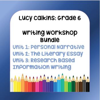 BUNDLE: Lucy Calkins Lesson Plans -6th grade- Writing Workshop - (3 units)